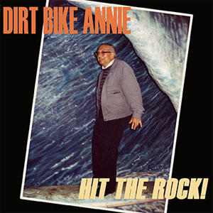 Dirt Bike Annie - Hit the Rock