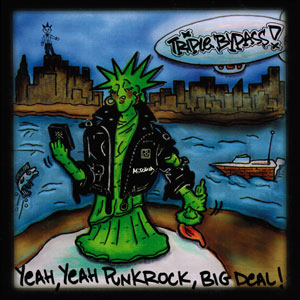 Triple Bypass - Yeah Yeah Punk Rock Big Deal